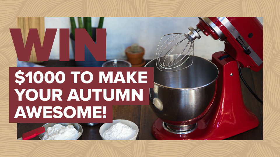 Win $1000 to make your Autumn awesome!